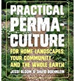 [(Practical Permaculture for Home Landscapes, Your Community and the Whole Earth)] [Author: Jessi Bloom] published on (March, 2015)