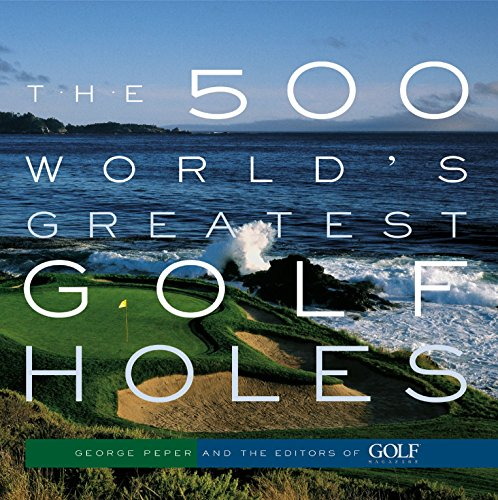 The 500 World's Greatest Golf Holes by George Peper (19-Jun-2003) Paperback