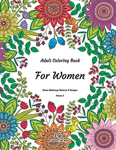 Adult Coloring Book - For Women - Stress Relieving Patterns & Designs - Volume 3: More than 50 unique, fabulous, delicately designed & inspiringly intricate stress relieving patterns & designs!