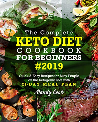 The Complete Keto Diet Cookbook For Beginners 2019: Quick & Easy Recipes For Busy People On The Ketogenic Diet With 21-Day Meal Plan (Keto Cookbook) (English Edition)
