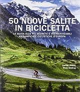 50 nuove salite in bicicletta. La guida alle più segrete e indimenticabili arrampicate ciclistiche d'Europa