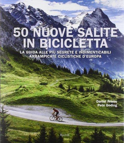 50 nuove salite in bicicletta. La guida alle più segrete e indimenticabili arrampicate ciclistiche d'Europa. Ediz. illustrata por Daniel Friebe