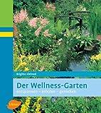 Der Wellness-Garten: Entspannen - erholen - genießen