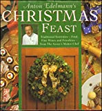 Anton Edelmann's Christmas Feast: Fabulous Food, Find Wines and Frivolities for a traditional festive season: Fabulous Food, Fine Wines and Frivolities for a Traditional Festive Season