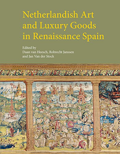 Netherlandish Art and Luxury Goods in Renaissance Spain (Studies in Medieval and Early Renaissance Art History)