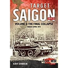 Target Saigon: The Fall of South Vietnam: Volume 3 - The Final Collapse (March - April 1975) (Asia@War)