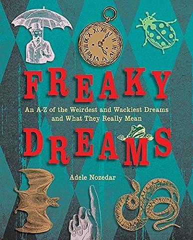 Freaky Dreams: An A-Z of the Weirdest and Wackiest Dreams
