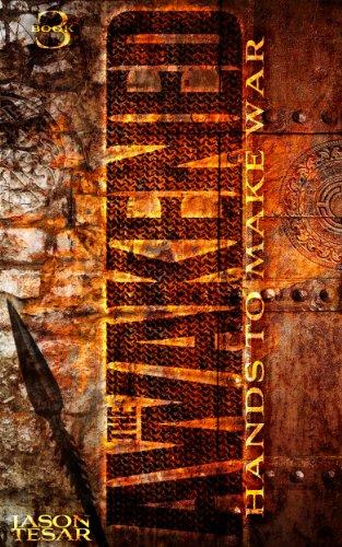Hands To Make War: The Awakened Book Three