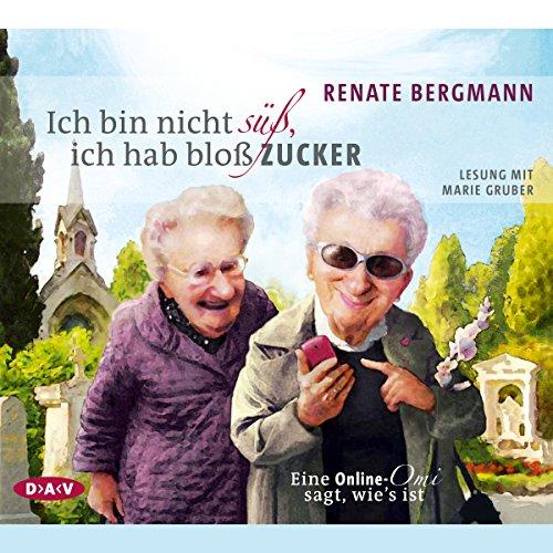 Buchseite und Rezensionen zu 'Ich bin nicht süß, ich hab bloß Zucker: Eine Online-Omi sagt, wie's ist' von Renate Bergmann