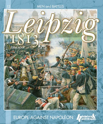 The Battle of Leipzig 1813 (Men & Battles) par Gilles Boue