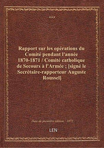 Rapport sur les oprations du Comit pendant l'anne 1870-1871 / Comit catholique de Secours  l'Ar