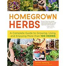 Homegrown Herbs: A Complete Guide to Growing, Using, and Enjoying More than 100 Herbs by Tammi Hartung (2011-03-02)