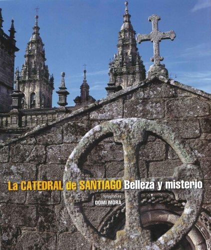 La Catedral de Santiago. Belleza y misterio por Varios autores