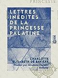 Lettres inédites de la Princesse Palatine