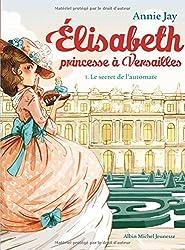 Elisabeth, princesse à Versailles, Tome 1 : Le secret de l'automate