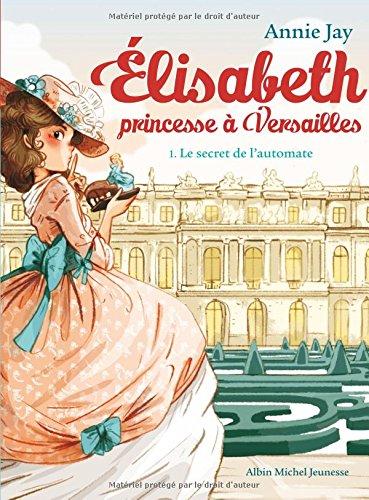 Le Secret de l'automate: Elisabeth, princesse  Versailles - tome 1