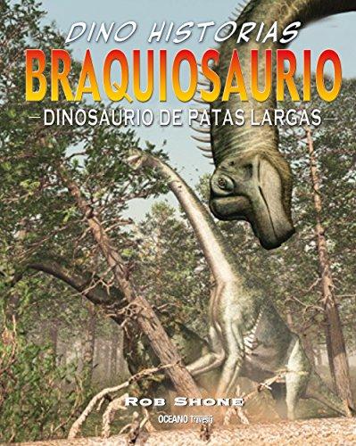 Braquiosaurio: Dinosaurio de patas largas (Dino-historias) por Rob Shone