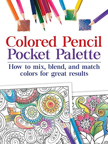 Colored Pencil Pocket Palette: How to Mix, Blend, and Match Colors for for Great Results por Jane Strother