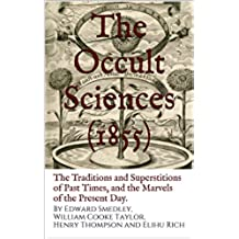 The Occult Sciences (1855): The Traditions and Superstitions of Past Times, and the Marvels of the Present Day. (English Edition)