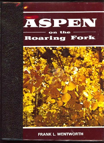 Aspen on the Roaring Fork: An illustrated history of Colorado's