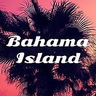 Bahama Island – Best Holiday Chill, Deep Sun, Hot Summer, Relax Afterhours, Ibiza Lounge