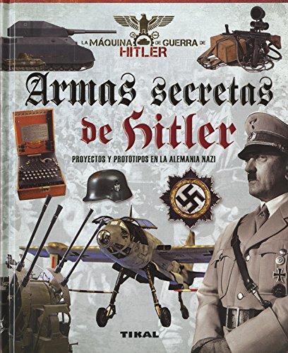 Armas secretas de Hitler. Proyectos y prototipos de la Alemania nazi