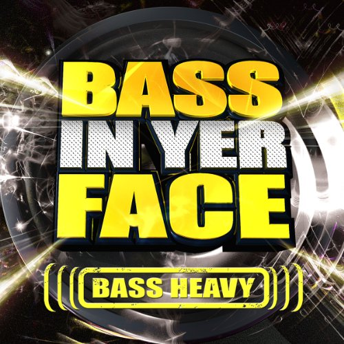 Bass In Yer Face: Bass Heavy [...
