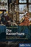 Die Kaiserhure: Das sündige Leben der Regensburgerin Barbara Blomberg - Manfred Böckl