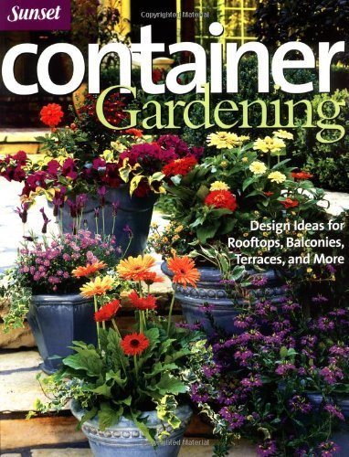 Container Gardening: Design Ideas for Rooftops, Balconies, Terraces, and More (Sunset Series) by Editors of Sunset Books (2004) Paperback