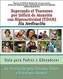 Superar el Trastorno por Déficit de Atención con Hiperactividad (TDAH) Sin Medicación: Guía para Padres y Educadores