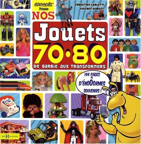 Nos Jouets 70-80 de Carletti Sebastien (2010) Broch