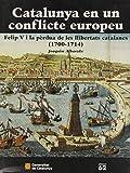 Catalunya en un conflicte europeu. Felip V i la pèrdua de les llibertats catalanes (1700-1714) (ed. cartoné) (Som i Serem)
