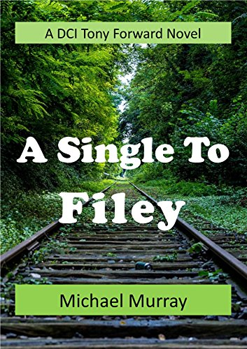 A Single To Filey: A DCI Tony Forward Novel by [Murray, Michael]