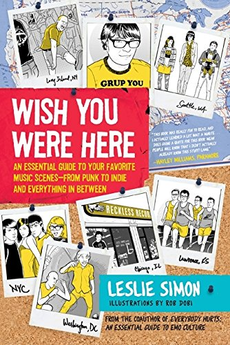 Wish You Were Here: An Essential Guide to Your Favorite Music Scenes-from Punk to Indie and Everything in Between: An Essential Guide to Your Favorite ... to Indie and Everything in Between por Leslie Simon