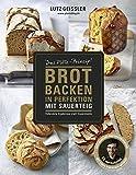 Brot backen in Perfektion mit Sauerteig - Das Plötz-Prinzip! Vollendete