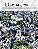 Über Aachen: Ein Luftbildband