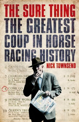 The Sure Thing: The Greatest Coup in Horse Racing History: Written by Nick Townsend, 2014 Edition, Publisher: Century [Hardcover]