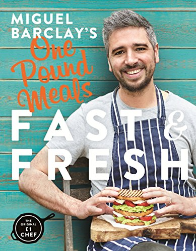 Miguel Barclay's FAST & FRESH One Pound Meals: Delicious Food For Less (English Edition) - Barclay Single