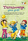 Turnzwerge, ganz groß!: Spiel- und Bewegungslieder für die ganz Kleinen!