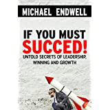 If You Must Succeed!: Untold Secrets Of; Leadership, Winning And Growth: Winning And Success:: Success Habits of great leader