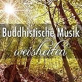 Buddhistische Musik Weisheiten: Entspannungsübungen mit Entspannungsmusik und Einschlafmusik für Tiefschlaf gut fürs Gedächtnis