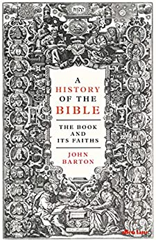 A History of the Bible: The Book and Its Faiths by [Barton, John]