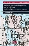 España y el Mediterráneo en el siglo XX: de los acuerdos de Cartagena al proceso de Barcelona (Sílex historia contemporánea)