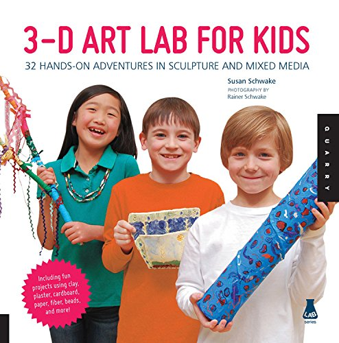 3D Art Lab for Kids: 32 Hands-on Adventures in Sculpture and Mixed Media - Including fun projects using clay, plaster, cardboard, paper, fiber beads and more! (Lab Series)