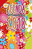 Fiori e colori Agenda Settimanale 2018: Weekly Planner in italiano del 2018 da borsa 12 mesi 52 settimane