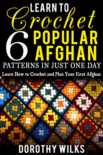 Learn to Crochet 6 Popular Afghan Patterns in Just One Day: Learn How to Crochet and Plan Your First Afghan (English Edition)