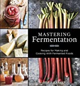 Mastering Fermentation: Recipes for Making and Cooking with Fermented Foods by Mary Karlin (2013-08-27)