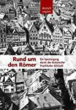 Rund um den Römer -Ein Spaziergang durch die historische Frankfurter Altstadt (Historischer Bildband)