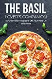 The Basil Lovers Companion: 50 Great Basil Recipes to Get Your Herb On (English Edition)