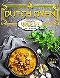 Dutch Oven: Das Dutch Oven Kochbuch für Einsteiger - Outdoor Kochen meistern mit über 57 ausgezeichneteten Grill Rezepten (Kochbuch Gasgrill, Kochbuch ... mit dem Dutch Oven, Kochbuch Dutch Oven 1)